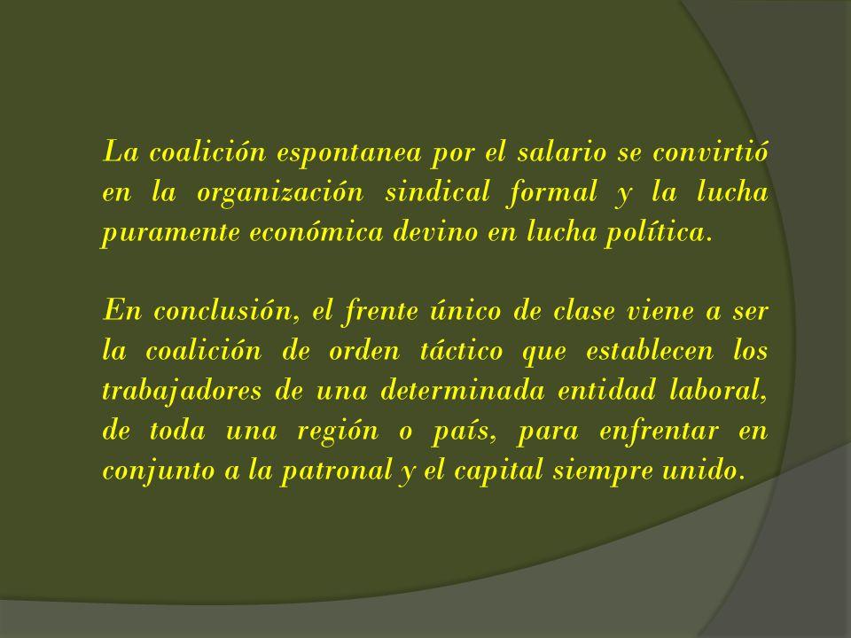 La coalición espontanea por el salario se convirtió en la organización sindical formal y la lucha puramente económica devino en lucha política. En con