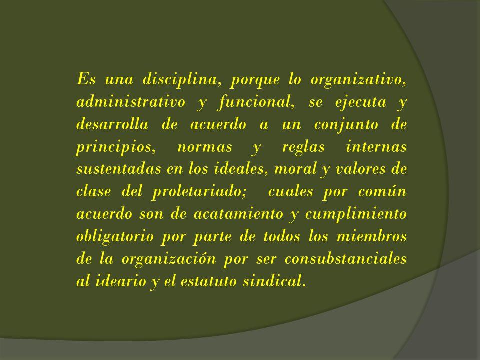 Es una disciplina, porque lo organizativo, administrativo y funcional, se ejecuta y desarrolla de acuerdo a un conjunto de principios, normas y reglas