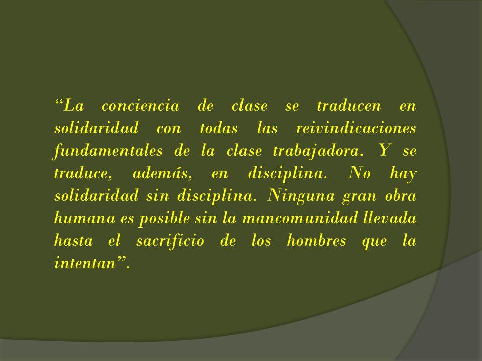 La conciencia de clase se traducen en solidaridad con todas las reivindicaciones fundamentales de la clase trabajadora. Y se traduce, además, en disci