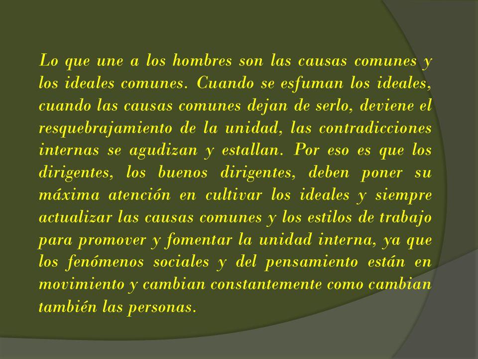 Lo que une a los hombres son las causas comunes y los ideales comunes. Cuando se esfuman los ideales, cuando las causas comunes dejan de serlo, devien