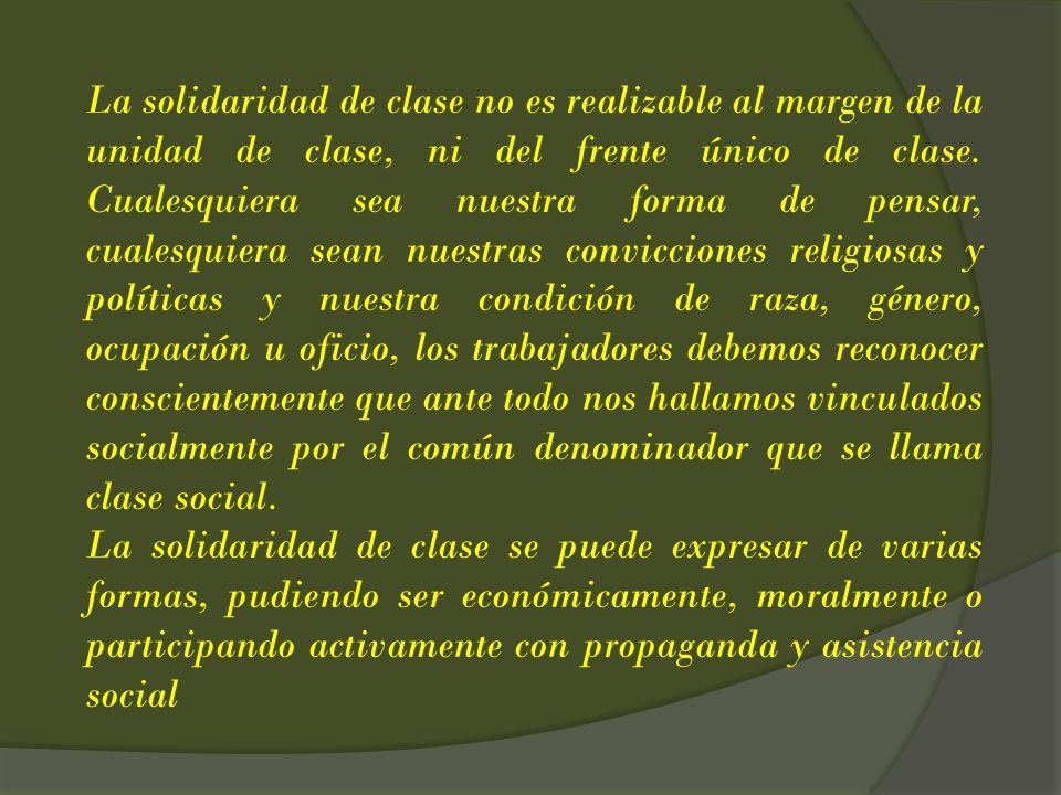 La solidaridad de clase no es realizable al margen de la unidad de clase, ni del frente único de clase. Cualesquiera sea nuestra forma de pensar, cual
