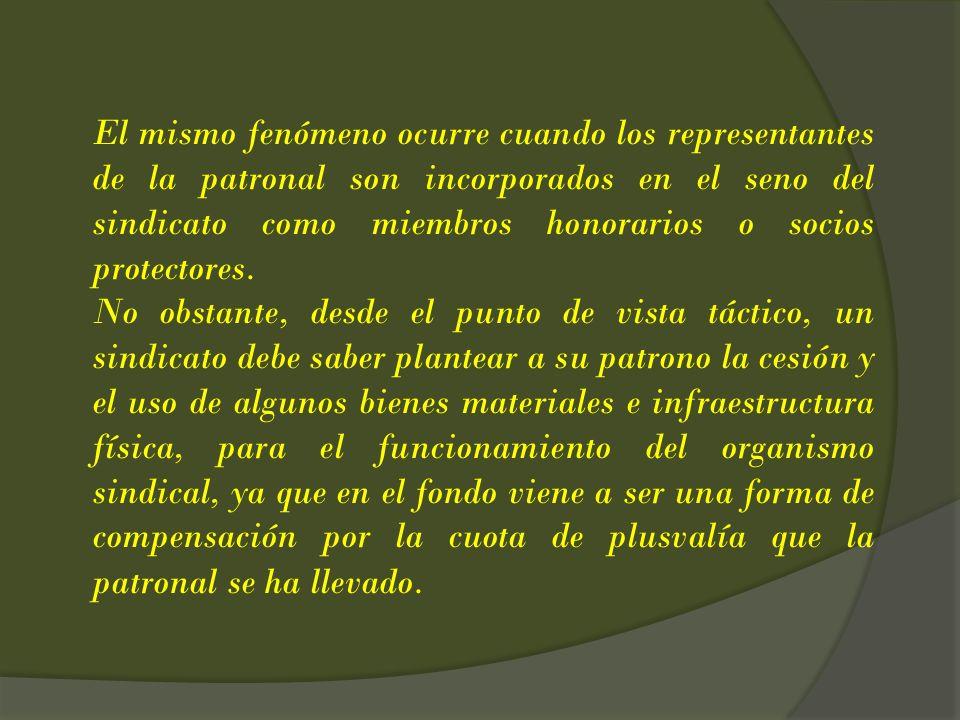 El mismo fenómeno ocurre cuando los representantes de la patronal son incorporados en el seno del sindicato como miembros honorarios o socios protecto