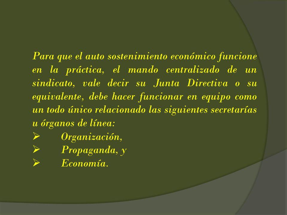 Para que el auto sostenimiento económico funcione en la práctica, el mando centralizado de un sindicato, vale decir su Junta Directiva o su equivalent