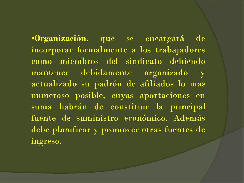 Organización, que se encargará de incorporar formalmente a los trabajadores como miembros del sindicato debiendo mantener debidamente organizado y act