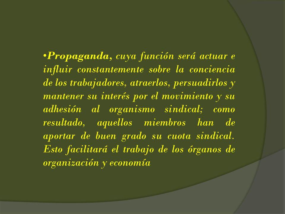 Propaganda, cuya función será actuar e influir constantemente sobre la conciencia de los trabajadores, atraerlos, persuadirlos y mantener su interés p