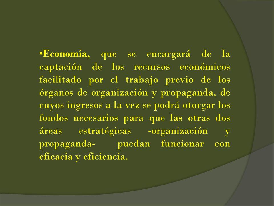 Economía, que se encargará de la captación de los recursos económicos facilitado por el trabajo previo de los órganos de organización y propaganda, de