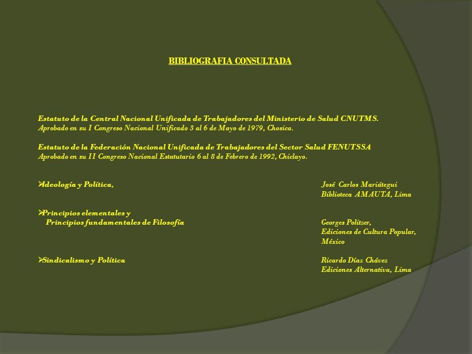 BIBLIOGRAFIA CONSULTADA Estatuto de la Central Nacional Unificada de Trabajadores del Ministerio de Salud CNUTMS. Aprobado en su I Congreso Nacional U