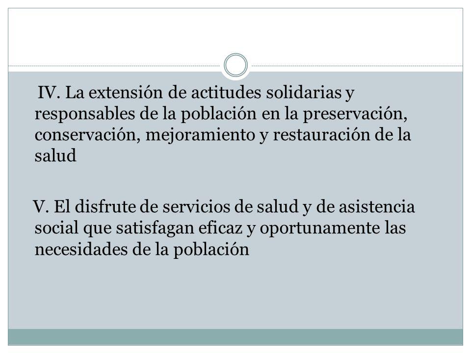 IV. La extensión de actitudes solidarias y responsables de la población en la preservación, conservación, mejoramiento y restauración de la salud V. E