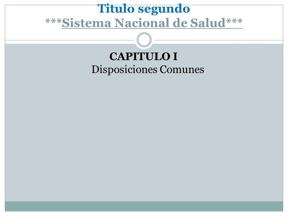 Titulo segundo ***Sistema Nacional de Salud*** CAPITULO I Disposiciones Comunes