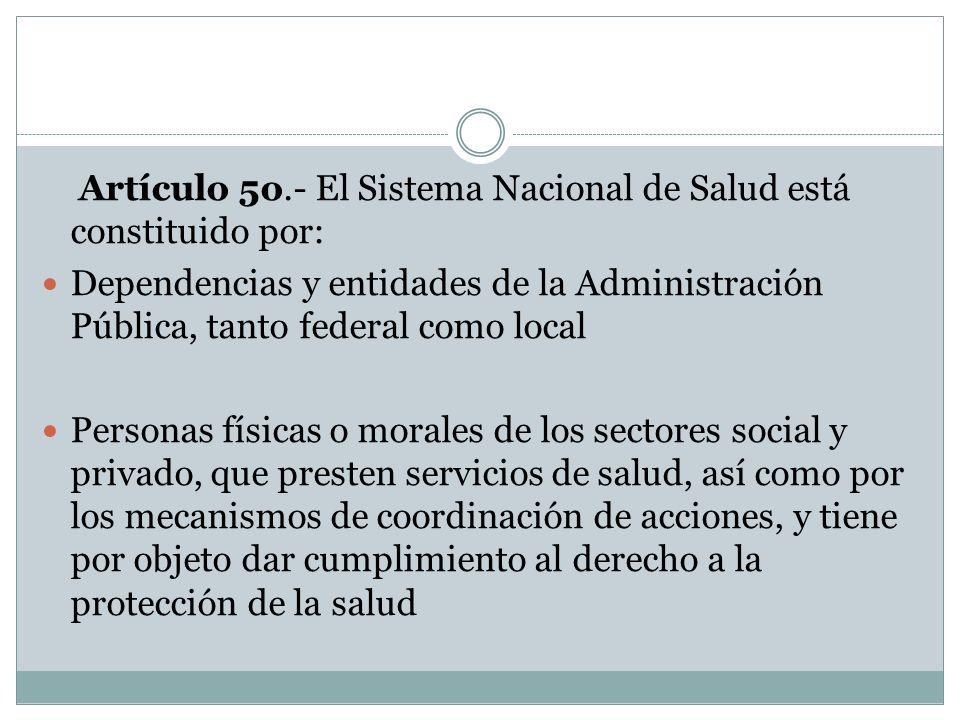 Artículo 5o.- El Sistema Nacional de Salud está constituido por: Dependencias y entidades de la Administración Pública, tanto federal como local Perso