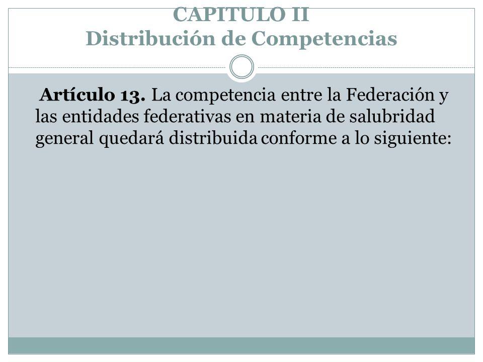 CAPITULO II Distribución de Competencias Artículo 13. La competencia entre la Federación y las entidades federativas en materia de salubridad general
