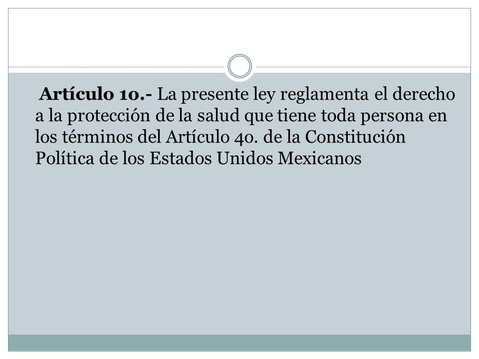 Artículo 1o.- La presente ley reglamenta el derecho a la protección de la salud que tiene toda persona en los términos del Artículo 4o. de la Constitu
