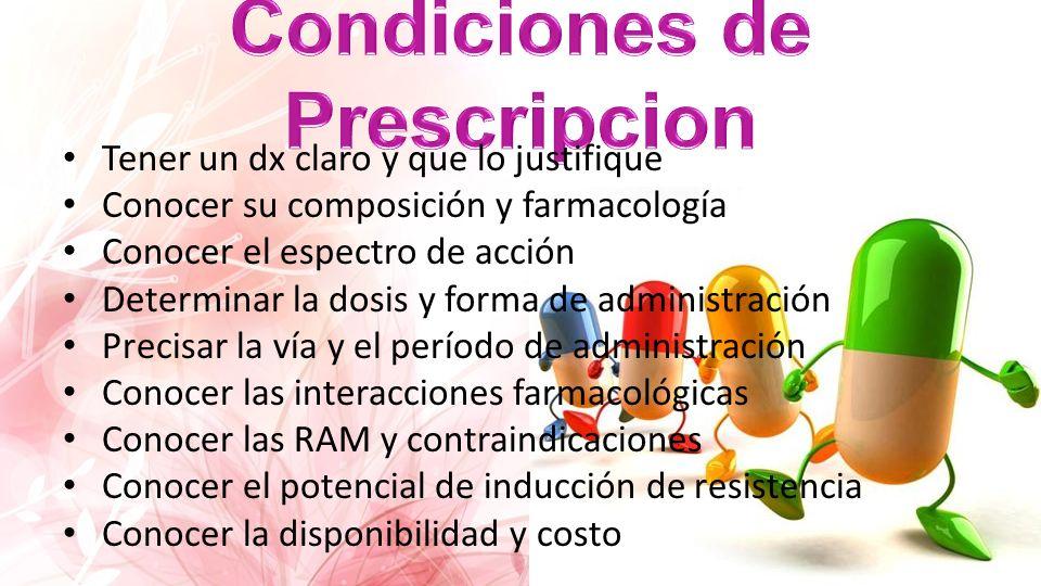 Tener un dx claro y que lo justifique Conocer su composición y farmacología Conocer el espectro de acción Determinar la dosis y forma de administració