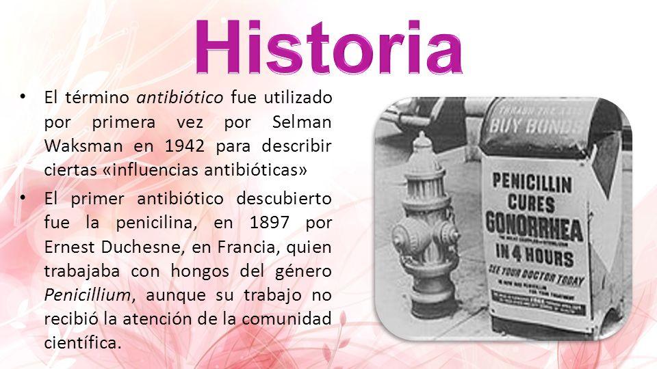 El término antibiótico fue utilizado por primera vez por Selman Waksman en 1942 para describir ciertas «influencias antibióticas» El primer antibiótic