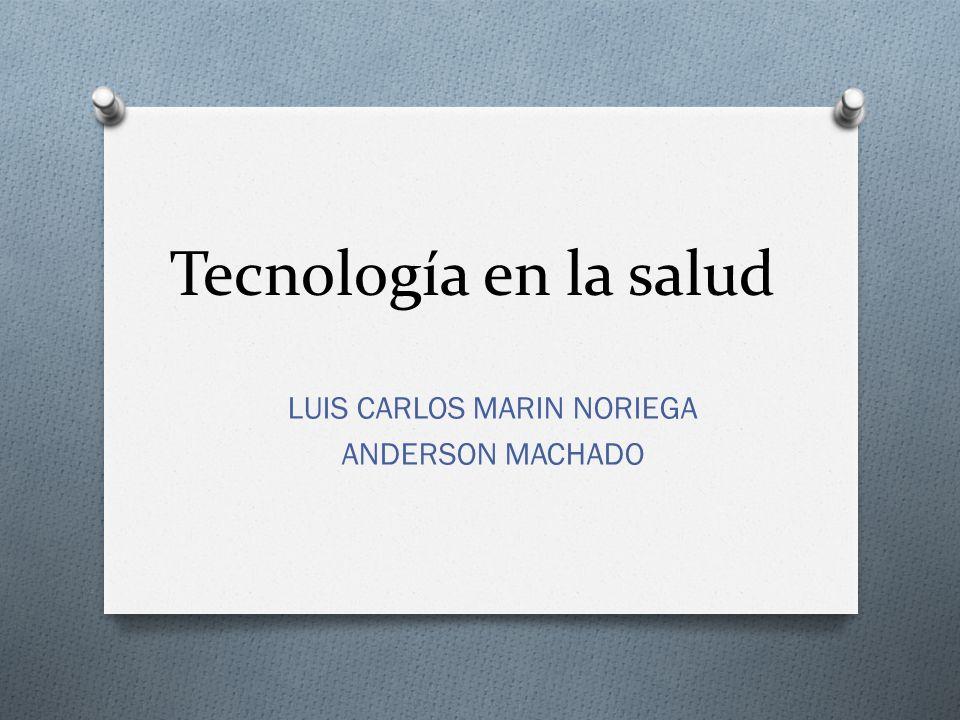 Tecnología en la salud LUIS CARLOS MARIN NORIEGA ANDERSON MACHADO