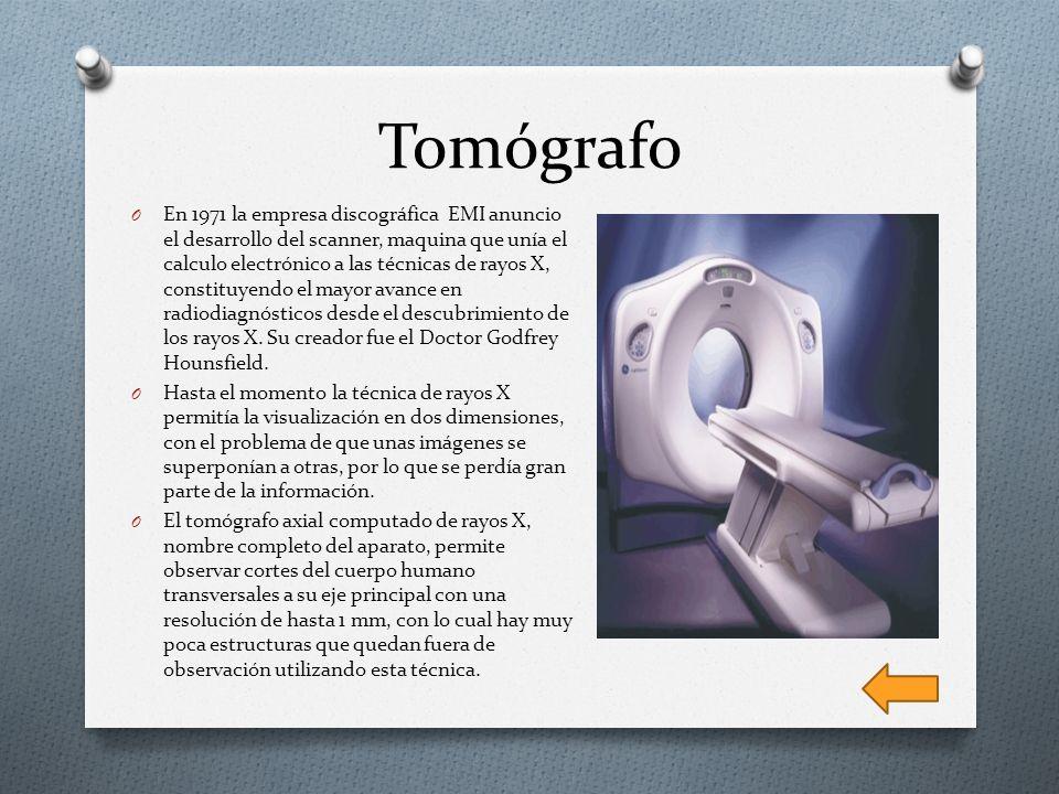 Tomógrafo O En 1971 la empresa discográfica EMI anuncio el desarrollo del scanner, maquina que unía el calculo electrónico a las técnicas de rayos X,