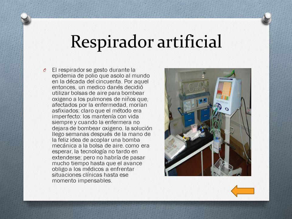 Respirador artificial O El respirador se gesto durante la epidemia de polio que asolo al mundo en la década del cincuenta. Por aquel entonces, un medi