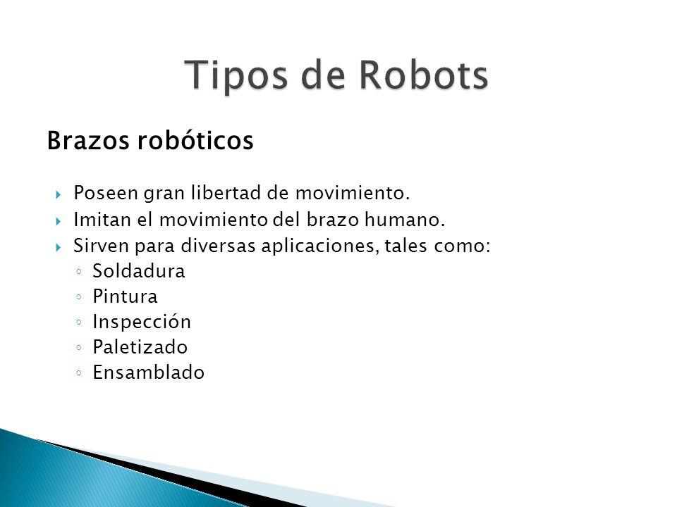 Brazos robóticos Poseen gran libertad de movimiento. Imitan el movimiento del brazo humano. Sirven para diversas aplicaciones, tales como: Soldadura P