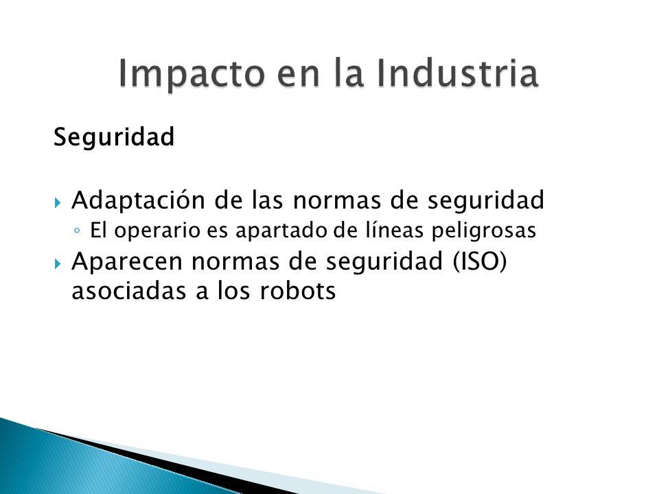 Seguridad Adaptación de las normas de seguridad El operario es apartado de líneas peligrosas Aparecen normas de seguridad (ISO) asociadas a los robots
