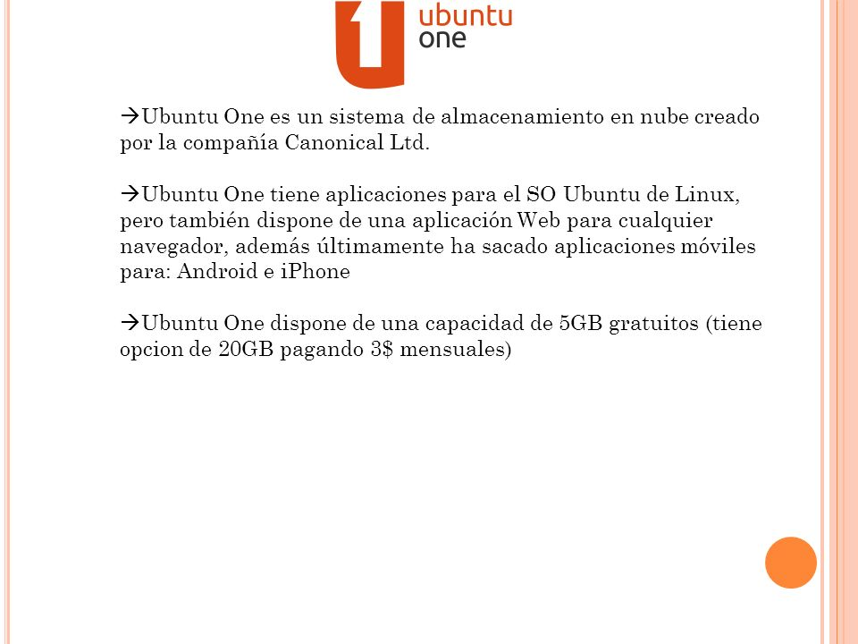 Ubuntu One es un sistema de almacenamiento en nube creado por la compañía Canonical Ltd.