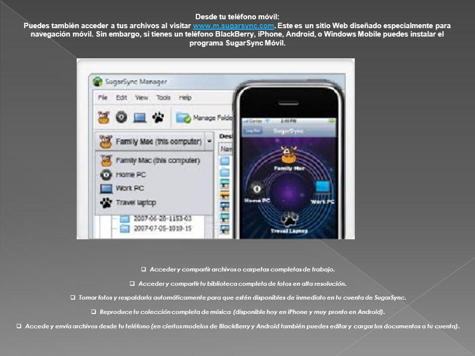 Desde tu teléfono móvil: Puedes también acceder a tus archivos al visitar www.m.sugarsync.com.
