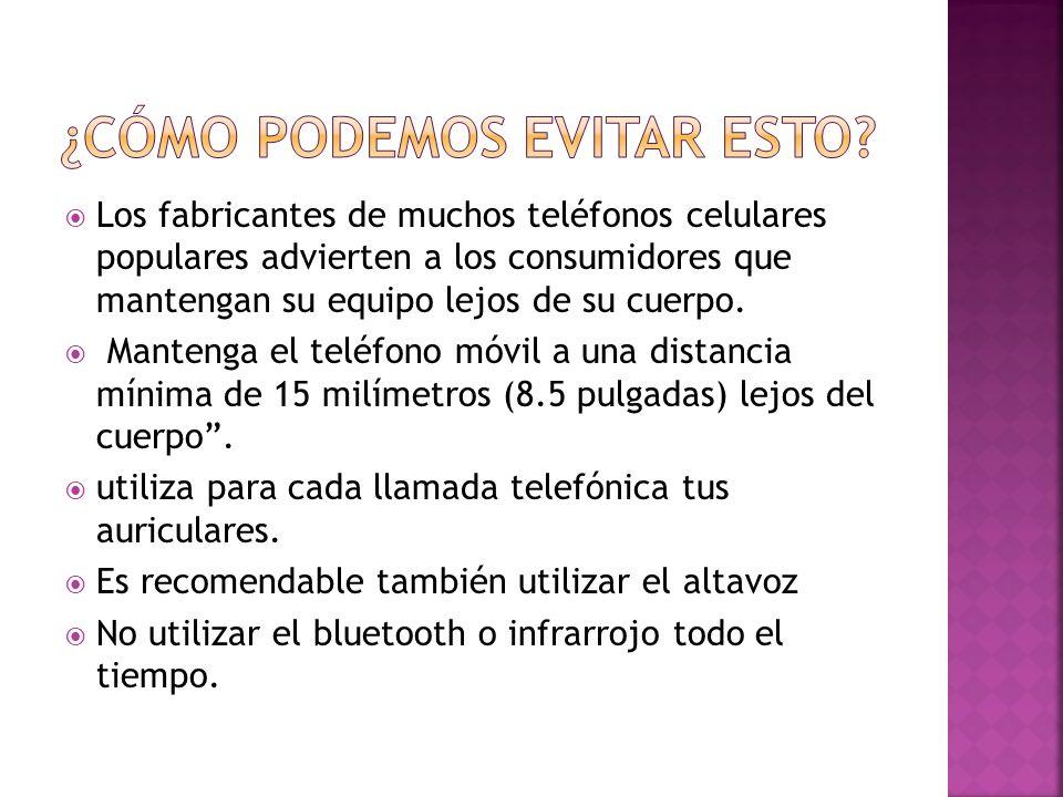 Los fabricantes de muchos teléfonos celulares populares advierten a los consumidores que mantengan su equipo lejos de su cuerpo.