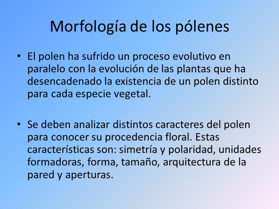 Morfología de los pólenes El polen ha sufrido un proceso evolutivo en paralelo con la evolución de las plantas que ha desencadenado la existencia de u