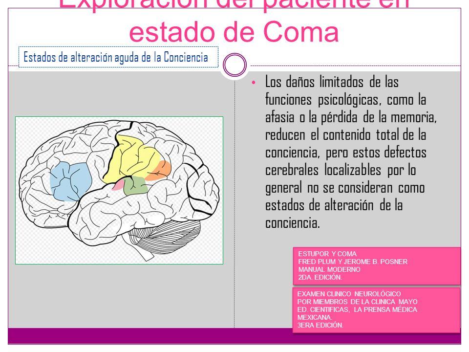 Exploración del paciente en estado de Coma Los daños limitados de las funciones psicológicas, como la afasia o la pérdida de la memoria, reducen el co