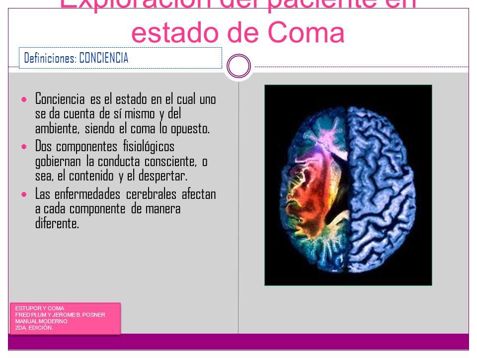 Exploración del paciente en estado de Coma Conciencia es el estado en el cual uno se da cuenta de sí mismo y del ambiente, siendo el coma lo opuesto.