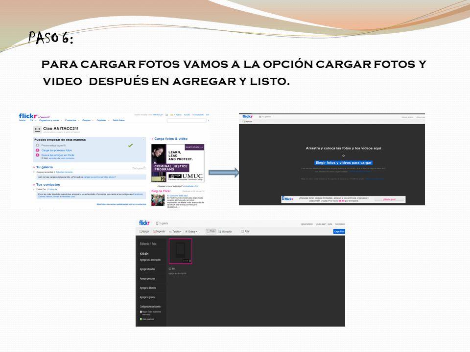 PASO 6: para cargar fotos vamos a la opción cargar fotos y video después en agregar y listo.