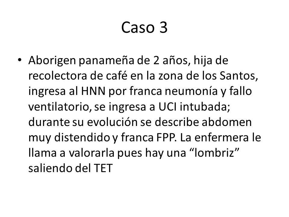 Caso 3 Aborigen panameña de 2 años, hija de recolectora de café en la zona de los Santos, ingresa al HNN por franca neumonía y fallo ventilatorio, se