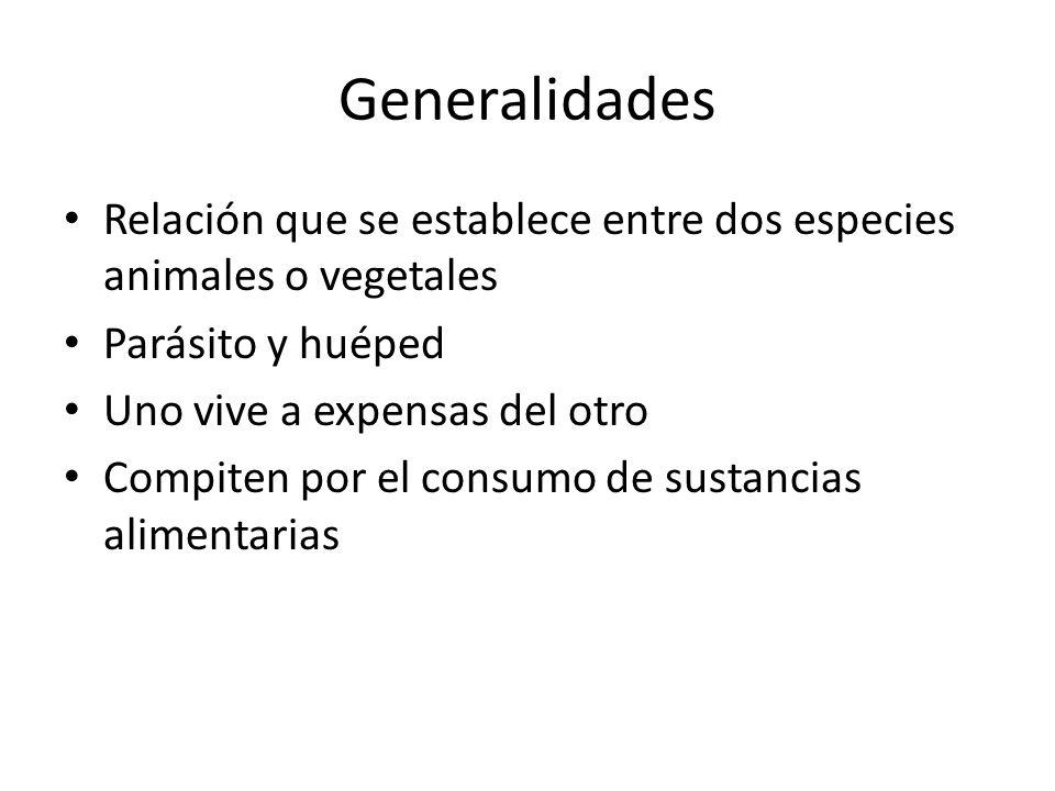 Generalidades Relación que se establece entre dos especies animales o vegetales Parásito y huéped Uno vive a expensas del otro Compiten por el consumo