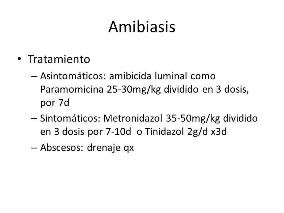 Amibiasis Tratamiento – Asintomáticos: amibicida luminal como Paramomicina 25-30mg/kg dividido en 3 dosis, por 7d – Sintomáticos: Metronidazol 35-50mg
