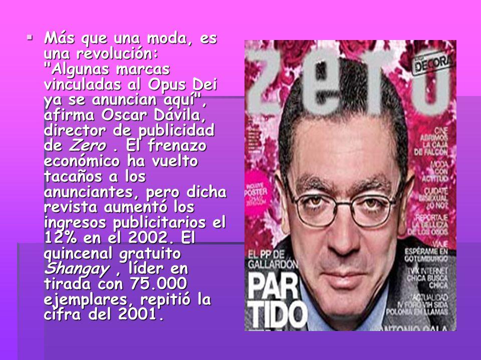 Más que una moda, es una revolución: Algunas marcas vinculadas al Opus Dei ya se anuncian aquí , afirma Oscar Dávila, director de publicidad de Zero.