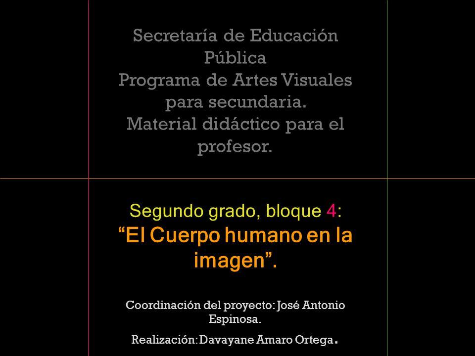 Secretaría de Educación Pública Programa de Artes Visuales para secundaria. Material didáctico para el profesor. Segundo grado, bloque 4: El Cuerpo hu