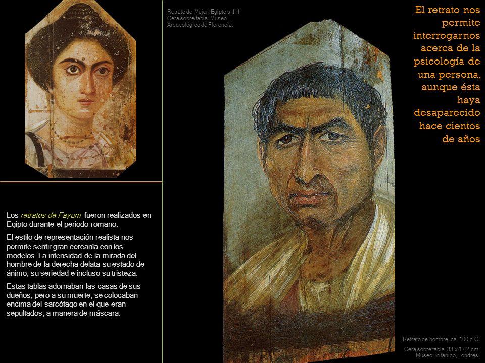 Los retratos de Fayum fueron realizados en Egipto durante el periodo romano. El estilo de representación realista nos permite sentir gran cercanía con