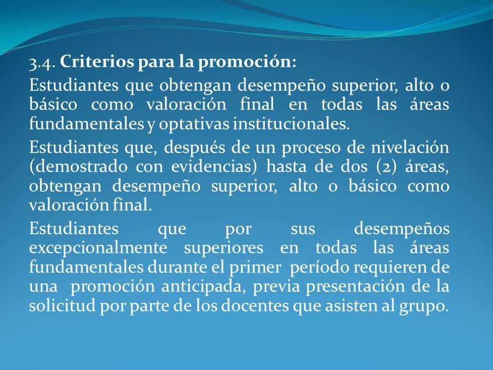 3.4. Criterios para la promoción: Estudiantes que obtengan desempeño superior, alto o básico como valoración final en todas las áreas fundamentales y