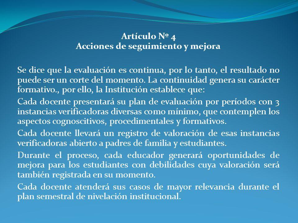Artículo Nº 4 Acciones de seguimiento y mejora Se dice que la evaluación es continua, por lo tanto, el resultado no puede ser un corte del momento. La