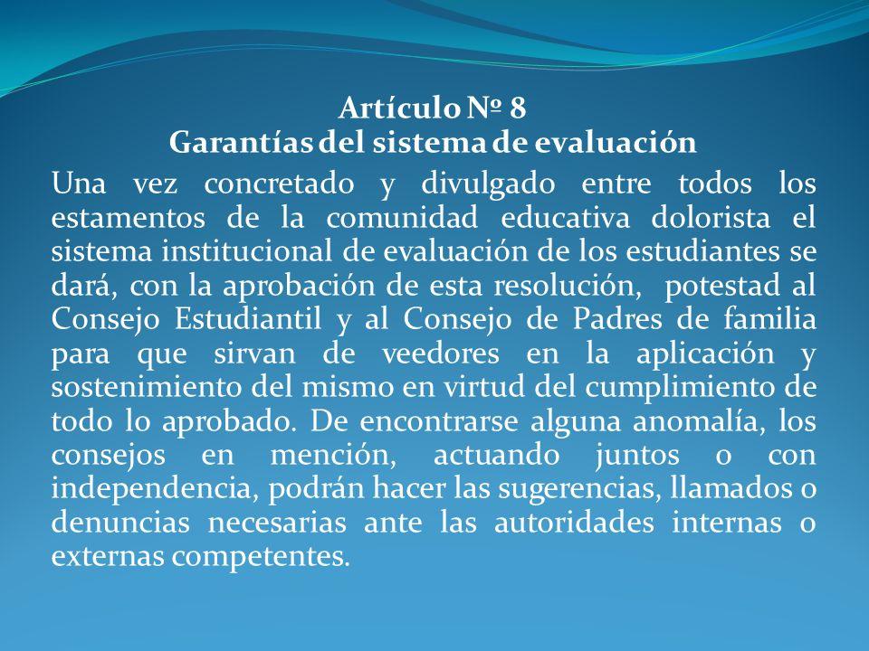 Artículo Nº 8 Garantías del sistema de evaluación Una vez concretado y divulgado entre todos los estamentos de la comunidad educativa dolorista el sis