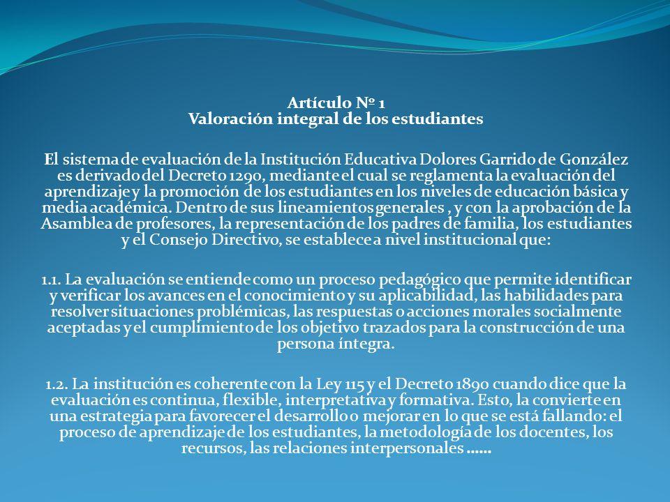 Artículo Nº 1 Valoración integral de los estudiantes El sistema de evaluación de la Institución Educativa Dolores Garrido de González es derivado del