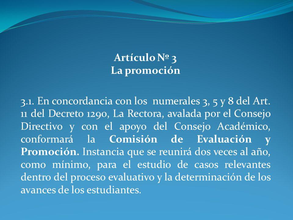 Artículo Nº 3 La promoción 3.1. En concordancia con los numerales 3, 5 y 8 del Art. 11 del Decreto 1290, La Rectora, avalada por el Consejo Directivo