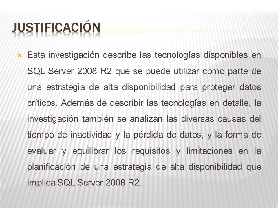 Esta investigación describe las tecnologías disponibles en SQL Server 2008 R2 que se puede utilizar como parte de una estrategia de alta disponibilidad para proteger datos críticos.