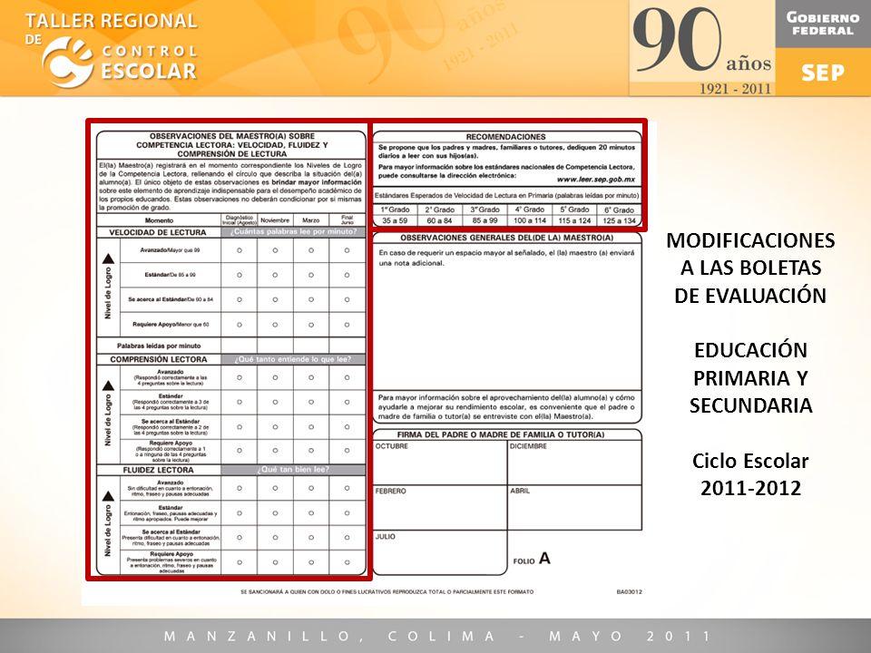 MODIFICACIONES A LAS BOLETAS DE EVALUACIÓN EDUCACIÓN PRIMARIA Y SECUNDARIA Ciclo Escolar 2011-2012