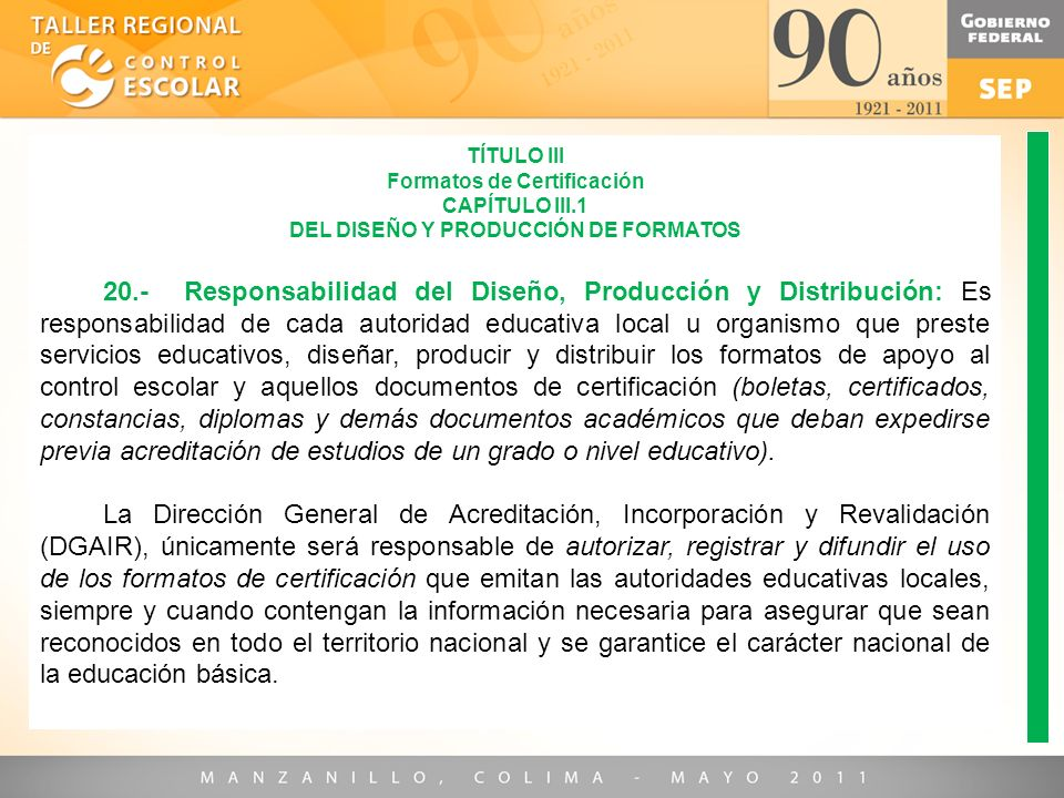 TÍTULO III Formatos de Certificación CAPÍTULO III.1 DEL DISEÑO Y PRODUCCIÓN DE FORMATOS 20.- Responsabilidad del Diseño, Producción y Distribución: Es