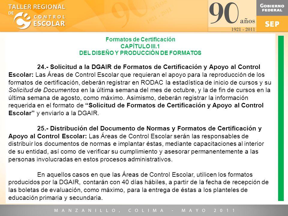 Formatos de Certificación CAPÍTULO III.1 DEL DISEÑO Y PRODUCCIÓN DE FORMATOS 24.- Solicitud a la DGAIR de Formatos de Certificación y Apoyo al Control