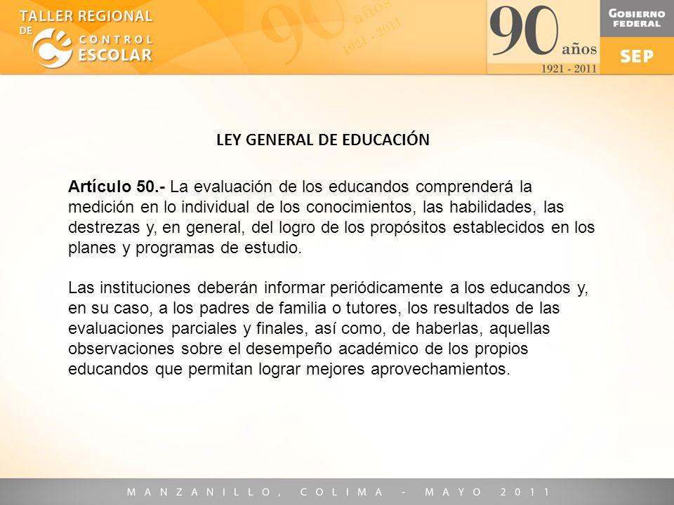 Artículo 50.- La evaluación de los educandos comprenderá la medición en lo individual de los conocimientos, las habilidades, las destrezas y, en gener