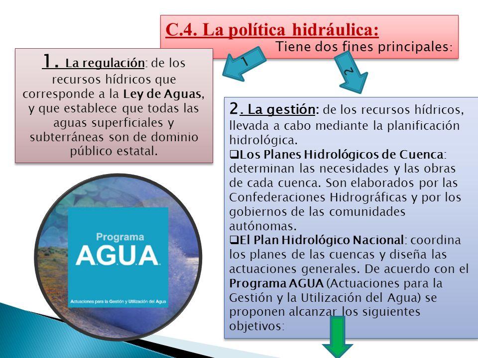 C.4. La política hidráulica: Tiene dos fines principales : C.4. La política hidráulica: Tiene dos fines principales : 2 1. La regulación: de los recur