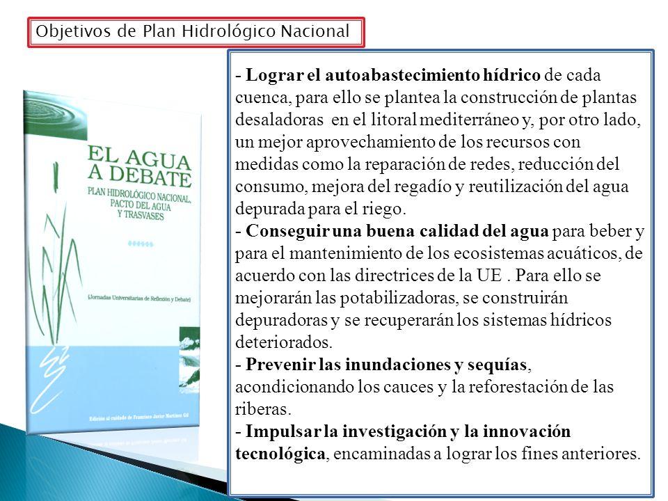 Objetivos de Plan Hidrológico Nacional - Lograr el autoabastecimiento hídrico de cada cuenca, para ello se plantea la construcción de plantas desalado