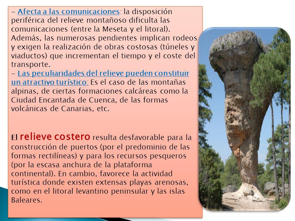 - Afecta a las comunicaciones: la disposición periférica del relieve montañoso dificulta las comunicaciones (entre la Meseta y el litoral). Además, la