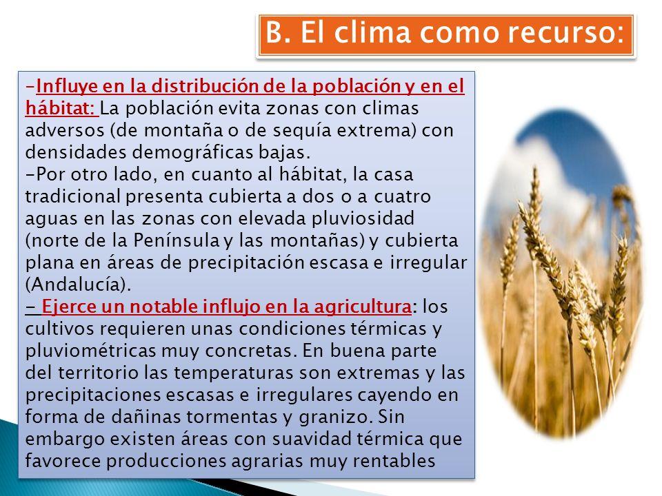 B. El clima como recurso: -Influye en la distribución de la población y en el hábitat: La población evita zonas con climas adversos (de montaña o de s